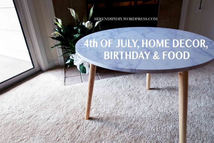 4th of July, home decor, birthday and food!